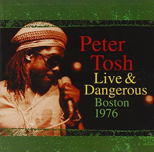 Peter Tosh - Live & Dangerous: Boston 1976 - Zortam Music