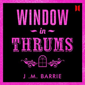 Window in Thrums | [James M. Barrie]