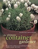img - for The Ultimate Container Gardener: All you need to know to create plantings for spring, summer, autumn and winter book / textbook / text book