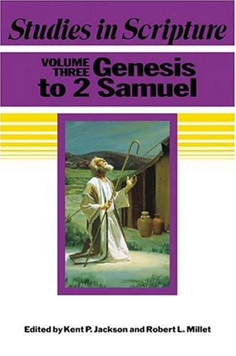 Studies in Scripture, Vol. 3: Genesis to 2 Samuel, KENT P. JACKSON, ROBERT L. MILLET