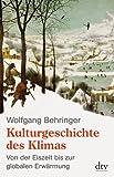 Kulturgeschichte des Klimas: Von der Eiszeit bis zur globalen Erwärmung (dtv Sachbuch)