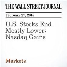 U.S. Stocks End Mostly Lower; Nasdaq Gains (       UNABRIDGED) by Dan Strumpf Narrated by Ken Borgers