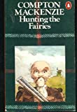 HUNTING THE FAIRIES (by the author of Whisky Galore) (0140013652) by Mackenzie, Compton