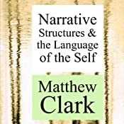 Narrative Structures and the Language of the Self: Theory Interpretation Narrative | [Matthew Clark]