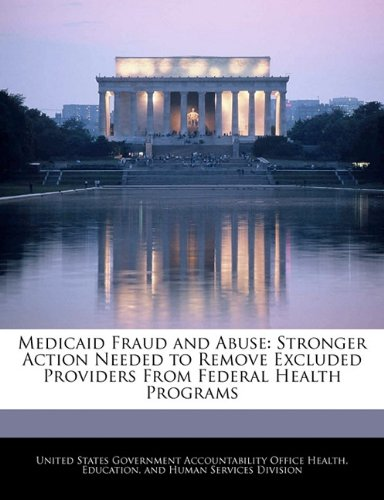 Medicaid Fraud and Abuse: Stronger Action Needed to Remove Excluded Providers From Federal Health Programs