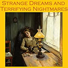 Strange Dreams and Terrifying Nightmares: Tales for Restless Sleep (       UNABRIDGED) by Olive Schreiner, A. J. Alan, Mark Twain, Fedor Sologub, E. F. Benson Narrated by Cathy Dobson