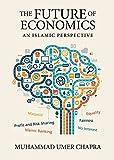 The Future of Economics: An Islamic Perspective (Islamic Economics)