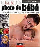 echange, troc Raphaël Goetter - Le b.a.-ba de la photo de bébé : De la prise de vue au traitement numérique