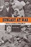 Hungary at War: Civilians and Soldiers in World War II (0271032448) by Cecil D. Eby