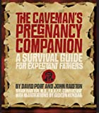 The Cavemans Pregnancy Companion: A Survival Guide for Expectant Fathers
