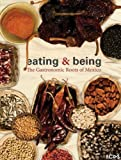 img - for Eating & Being. The Gastronomic Roots of Mexico book / textbook / text book