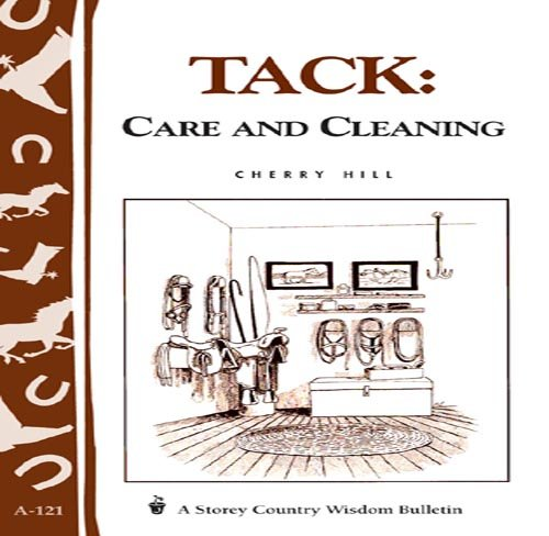 Tack: Care and Cleaning: Storey's Country Wisdom Bulletin A-121 (Storey Publishing Bulletin)