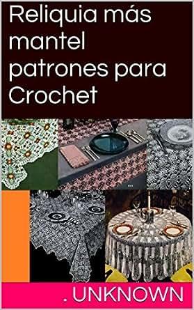 Amazon.com: Reliquia más mantel patrones para Crochet (Spanish
