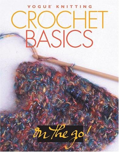 Vogue® Knitting on the Go! Crochet Basics