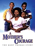 The Mother's Courage: Mary Thomas Story