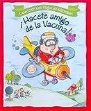 Hacete Amigo de La Vacuna! (Spanish Edition)
