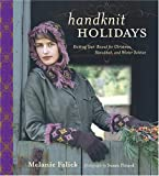 Handknit Holidays: Knitting Year-Round for Christmas, Hanukkah, and Winter Solstice (1584794542) by Melanie Falick