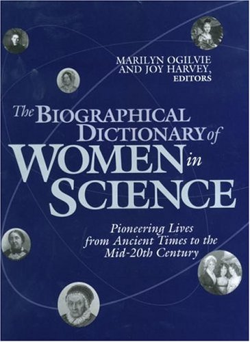 The Biographical Dictionary of Women in Science: Pioneering Lives from Ancient Times to the Mid-20th Century (2 Volume Set)