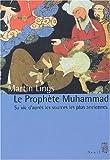 echange, troc Martin Lings - Le Prophète Muhammad. Sa vie d'après les sources les plus anciennes