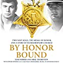 By Honor Bound: Two Navy SEALs, the Medal of Honor, and a Story of Extraordinary Courage Audiobook by Tom Norris, Mike Thornton, Dick Couch - contributor Narrated by Jeff Gurner