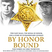 By Honor Bound: Two Navy SEALs, the Medal of Honor, and a Story of Extraordinary Courage | [Tom Norris, Mike Thornton, Dick Couch - contributor]