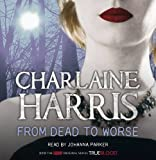 Charlaine Harris From Dead to Worse: A True Blood Novel