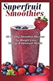 Gifty Child Superfruit Smoothies: 50 Healthy Smoothie Recipes for Weight Loss, Energy & Optimum Health
