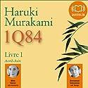 1Q84 - Livre 1, Avril-Juin | Livre audio Auteur(s) : Haruki Murakami Narrateur(s) : Emmanuel Dekoninck, Maia Baran