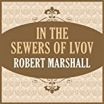 In the Sewers of Lvov | Robert Marshall