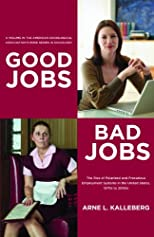 Good Jobs Bad Jobs: The Rise of Polarized and Precarious Employment Systems in the United States 1970s to 2000s (American Sociological Association's Rose Series in Sociology)