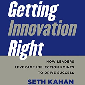 Getting Innovation Right: How Leaders Leverage Inflection Points to Drive Success | [Seth Kahan]