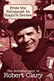 From the Holocaust to Hogan's Heroes: The Autobiography of Robert Clary