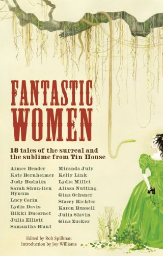 Fantastic Women: 18 Tales of the Surreal and the Sublime from Tin House, Rob Spillman, ed.