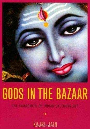 Gods in the Bazaar: The Economies of Indian Calendar Art (Objects/Histories) by Jain, Kajri [2007]