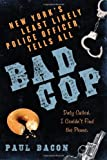 Bad Cop: New Yorks Least Likely Police Officer Tells All