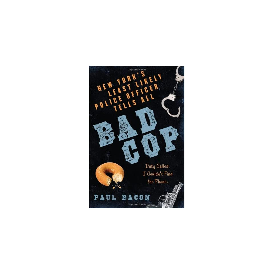 Bad Cop New Yorks Least Likely Police Officer Tells All