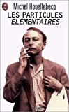 Les Particules Elementaires (French Edition) (2290303054) by Michel Houellebecq