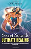 "Secret Sounds: Ultimate Healing: Your Personal Guide to a Better Life Using Sharry Edwards Revolutionary ""Secret Sounds"""