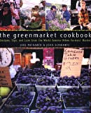 The Greenmarket Cookbook : Recipes, Tips, and Lore from the World Famous Urban Farmers Market