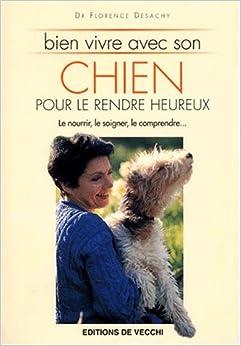 Bien vivre avec son chien pour le rendre heureux florence desachy 978273282 - Cuisiner pour son chien ...