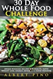 Whole Food: 30 Day Whole Food Challenge: AWARD WINNING Recipes for health, rapid weight loss, energy, detox, and food freedom GUARANTEED - Complete whole food 30 day diet cookbook meal plan