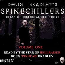 Doug Bradley's Spinechillers Audio Books, Volume 1: Classic Horror Stories (       UNABRIDGED) by Charles Dickens, William F Harvey, Edgar Allan Poe, H. P. Lovecraft, Saki Narrated by Doug Bradley