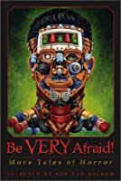 Be Very Afraid!: More Tales of Horror