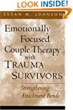 Emotionally Focused Couple Therapy with Trauma Survivors: Strengthening Attachment Bonds (Guilford Family Therapy)