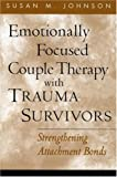 img - for Emotionally Focused Couple Therapy with Trauma Survivors: Strengthening Attachment Bonds (Guilford Family Therapy) book / textbook / text book