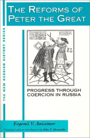 The Reforms of Peter the Great: Progress Through Coercion in Russia (New Russian History), Evgenii V. Anisimov