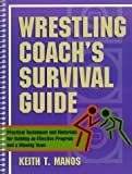 Wrestling Coach's Survival Guide: Practical Techniques and Materials for Building an Effective Program and a Winning Team