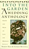 Into The Garden: A Wedding Anthology: Poetry and Prose on Love and Marriage (0060924691) by Hass, Robert
