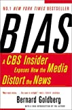 cover of Bias: A CBS Insider Exposes How the Media Distort the News