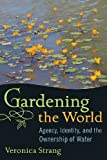 img - for Gardening the World: Agency, Identity, and the Ownership of Water (International Studies in Socia) book / textbook / text book